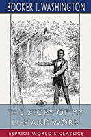 The Story of My Life and Work (Esprios Classics)