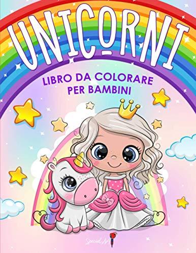 Unicorni - Libro da colorare per bambini: Più di 50 pagine da colorare con bellissimi ed amorevoli Unicorni! (Regali per Bambini, Formato Grande)