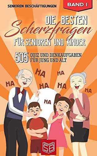 Die besten Scherzfragen für Senioren und Kinder: 505 Quiz und Denkaufgaben für Jung und Alt (Lachen ist Gesund, Band 1)