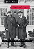 Hart Crane's Poetry:Appollinaire lived in Paris, I live in Cleveland, Ohio by John T. Irwin(2013-12-18)