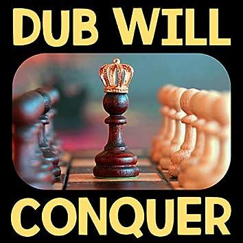 Dub Will Conquer