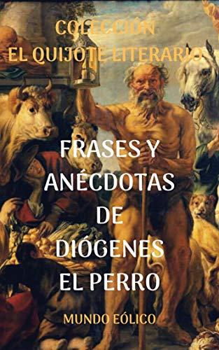 Frases y Anécdotas de Diógenes el Perro (Filósofos clásicos nº 1) (Spanish Edition)
