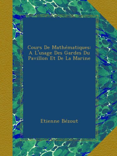 Cours De Mathématiques: A L'usage Des Gardes Du Pavillon Et De La Marine