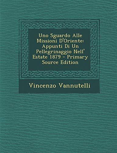 Uno Sguardo Alle Missioni D'Oriente: Appunti Di Un Pellegrinaggio Nell' Estate 1879 (Italian Edition) download ebooks PDF Books