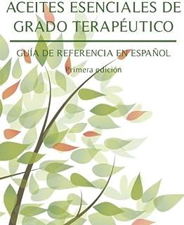 Aceites Esenciales De Grado Terapeutico: Guia De Referencia