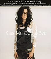 Kiss Me Good-Bye by Angela Aki (2006-03-21)