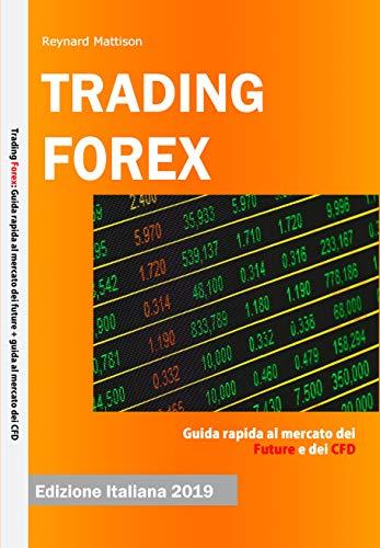 TRADING FOREX: Trading online: Guida al mercato dei Future e dei CFD - Edizione italiana 2019 (Italian Edition)