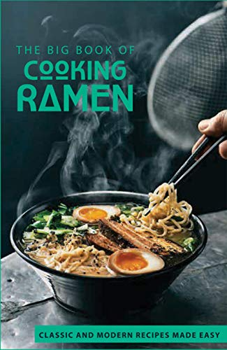 The Big Book Of Cooking Ramen: Classic And Modern Recipes Made Easy: Ramen Noodle Cookbook For Teens (English Edition)