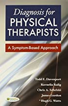 Diagnosis for Physical Therapists A Symptom-Based Approach [DavisPlus] by Davenport, Todd, Kulig, Kornelia, Sebelski, Chris, Gordon, J [F.A. Davis Company,2012] [Paperback]