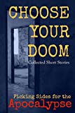 Choose Your Doom: Collected Short Stories (Picking Sides for the Apocalypse)