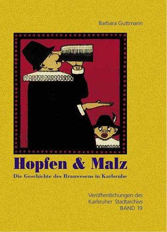 Hopfen & Malz: Die Geschichte des Brauwesens in Karlsruhe (Veröffentlichungen des Karlsruher Stadtarchivs)