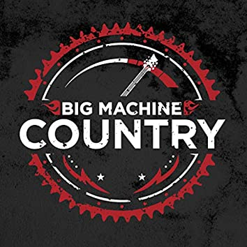 Big Machine Country