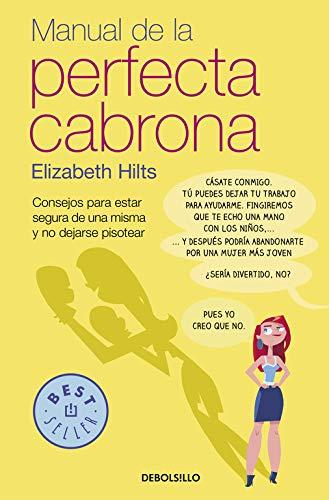 Manual de la Perfecta Cabrona: Consejos para estar segura de una misma y no dejarse pisotear (Best Seller)