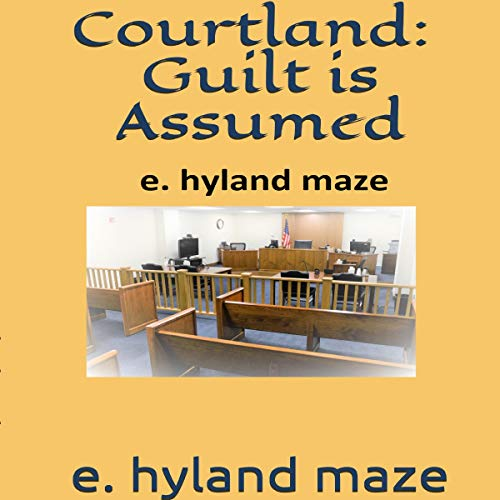 Courtland: Guilt Is Assumed (A Treatise) audiobook cover art