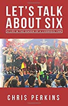 Let's Talk About Six: A Life in the Season of a Liverpool Fan