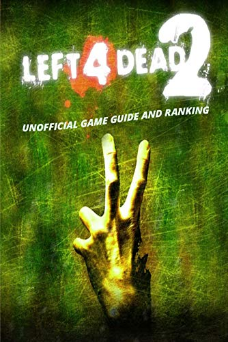 Left 4 Dead 2 : Unofficial Game Guide and Ranking : Gift Ideas for Holiday (English Edition)