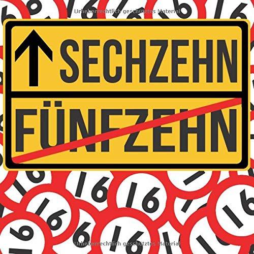 16 FÜNFZEHN SECHZEHN: Cooles Geschenk zum 16. Geburtstag Geburtstagsparty Gästebuch Eintragen von Wünschen und Sprüchen lustig 120 Seiten Verkehrsschild Schild