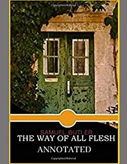 THE WAY OF ALL FLESH (ANNOTATED)