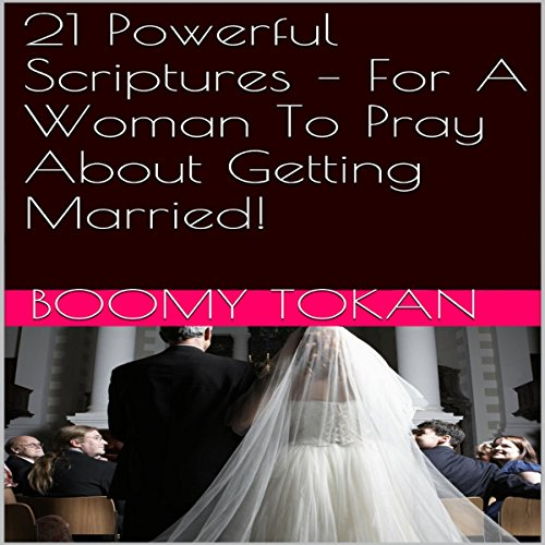 21 Powerful Scriptures: For a Woman to Pray about Getting Married!  By  cover art