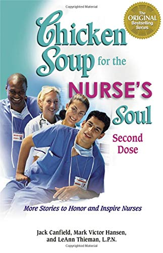 Download Chicken Soup for the Nurse's Soul Second Dose: More Stories to Honor and Inspire Nurses (Chicken Soup for the Soul) 0757306217