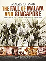 The Fall of Malaya and Singapore: Rare Photographs From Wartime Archives (Images of War)