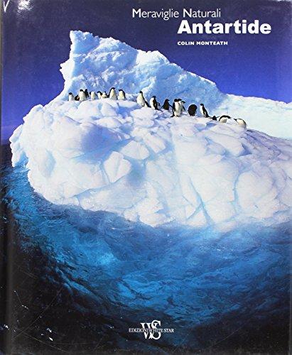 Antartide. Meraviglie naturali. Ediz. illustrata