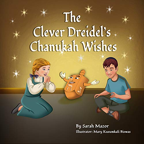 The Clever Dreidel's Chanukah Wishes: Picture Book that teaches kids about gratitude and compassion (Jewish Holiday Books for Children 3)
