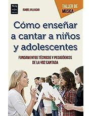 Cómo enseñar A Cantar A Niños y Adolescentes: Fundamentos técnicos y pedagógicos de la voz cantada (Taller de Música)