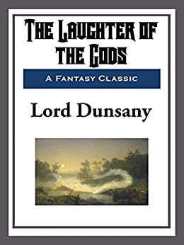 The Laughter of the Gods by [Lord Dunsany]