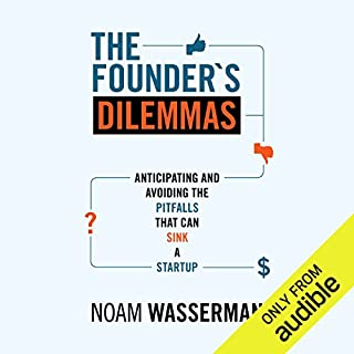 The Founder's Dilemmas                   By:                                                                                                                                 Noam Wasserman                               Narrated by:                                                                                                                                 Mark Mosely                      Length: 13 hrs and 28 mins     35 ratings     Overall 4.2