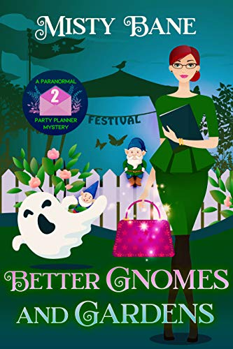 Better Gnomes and Gardens (A Paranormal Party Planner Mystery Book 2) by [Misty Bane]