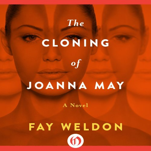 The Cloning of Joanna May Audiobook By Fay Weldon cover art