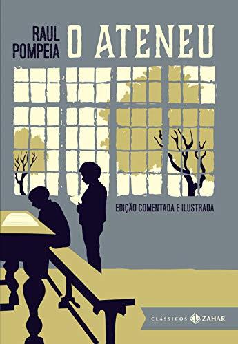 O Ateneu: edição comentada e ilustrada (Clássicos Zahar): Crônica de saudades