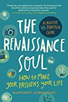 Renaissance Soul: How To Make Your Passions Your Life--A Creative And Practical Guide