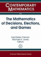 The Mathematics of Decisions, Elections, and Games (Contemporary Mathematics)