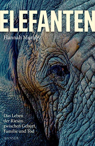 Elefanten: Das Leben der Riesen zwischen Geburt, Familie und Tod