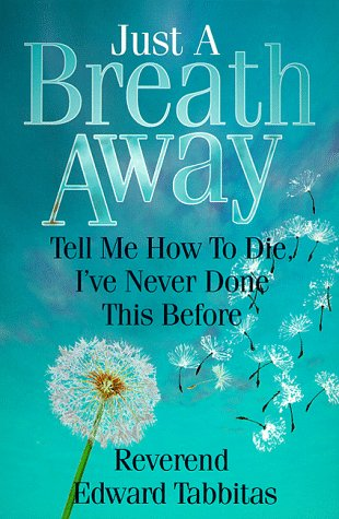 Just a Breath Away: Tell Me How to Die, I'Ve Never Done This Before