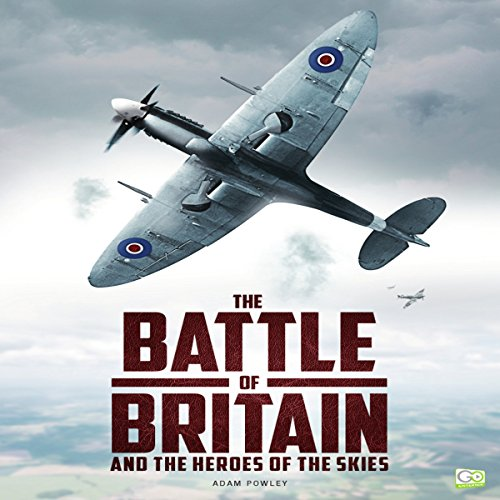 The Battle of Britain and the Heroes of the Skies audiobook cover art