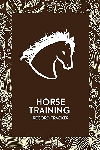 "Horse Training Record Tracker: Horse Care Training Log for Regular Maintenance, Horse Riding Record Keeping Information Notebook, Gifts for Girls, ... 6"" x 9"", 110 Pages (Horse Training Logs)"