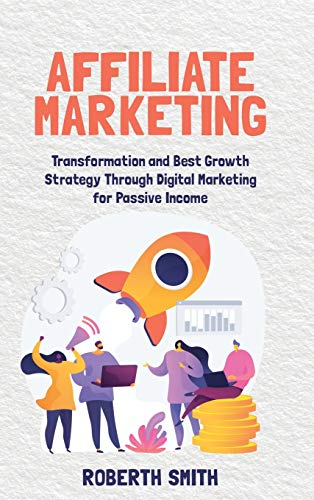 Affiliate Marketing: Transformation and Best Growth Strategy Through Digital Marketing for Passive Income