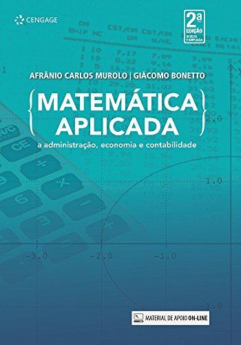 Matemática aplicada: à administração, economia e contabilidade
