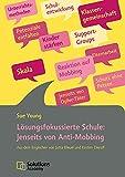 Lösungsfokussierte Schule: Jenseits von Anti-Mobbing: Aus dem Englischen von Jutta Bleuel und Kirsten Dierolf