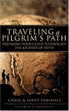Traveling a Pilgrim's Path: Preparing Your Child to Navigate the Journey of Faith (Focus on the Family)