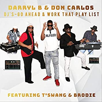 DJ's Go Ahead & Work That Play List (feat. T'swang & Brodie)