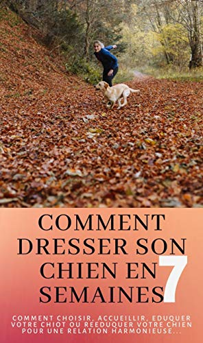 7 SEMAINES POUR DRESSER SON CHIEN (French Edition)