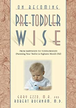 On Becoming Pre-Toddler wise: From Babyhood to Toddlerhood (Parenting Your Twelve to Eighteen Month Old) (On Becoming...) by [Gary Ezzo, Robert Bucknam]