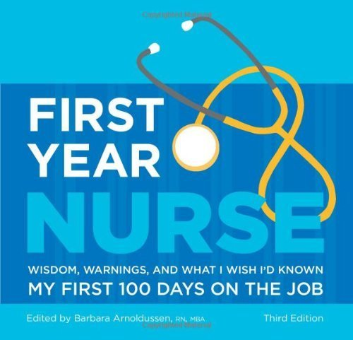 First Year Nurse: Wisdom, Warnings, and What I Wish I'd Known My First 100 Days on the Job by Arnoldussen, Barbara (2009) Hardcover