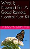 What Is Needed For A Good Remote Control Car Kit (English Edition)