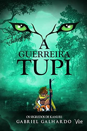 Os segredos de Kanuri: A guerreira Tupi