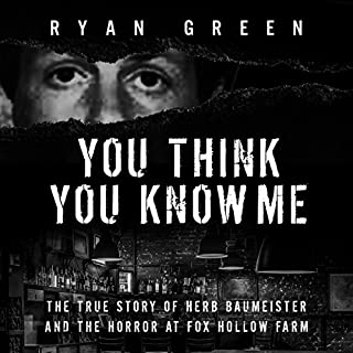 You Think You Know Me     The True Story of Herb Baumeister and the Horror at Fox Hollow Farm              Written by:                                                                                                                                 Ryan Green                               Narrated by:                                                                                                                                 Steve White                      Length: 3 hrs and 42 mins     1 rating     Overall 4.0